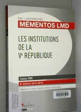 Pauline Turk - Mémentos LMD - Les institutions de la Ve République 2015-2016, 8ème Ed.
