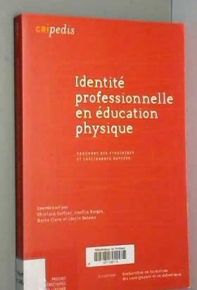 Ghislain Carlier, Cecilia Borges, Marie Clerx... - Identité professionnelle en éducation physique: Parcours des stagiaires et enseignants novices