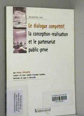 Patrice Cossalter - Le dialogue compétitif la conception-réalisation et le partenariat public-privé