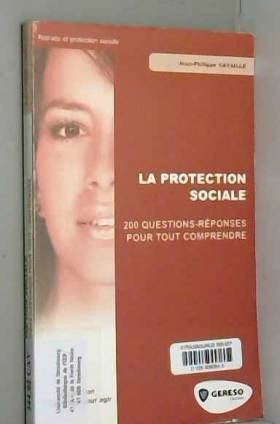 Jean-Philippe Cavaillé - La protection sociale : 200 Questions-réponses pour tout comprendre