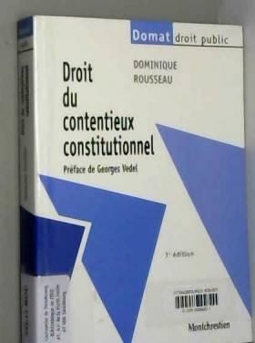 Dominique Rousseau et Georges Vedel - Droit du contentieux constitutionnel