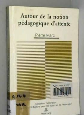 Pierre Marc - Autour de La Notion Pedagogique D'Attente