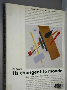 Collectif - Et tous ils changent le monde  iie biennale d'art contemporain de Lyon