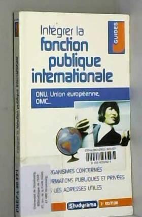 Fabien Baugard, Pascal Bonnemayre et Laetitia... - Intégrer la fonction publique internationale