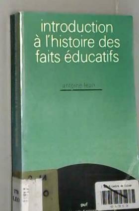 Antoine Léon - Introduction à l'histoire des faits éducatifs