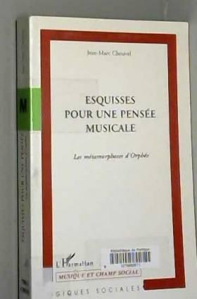 Jean-Marc Chouvel - Esquisses pour une pensée musicale: Les métamorphoses d'Orphée