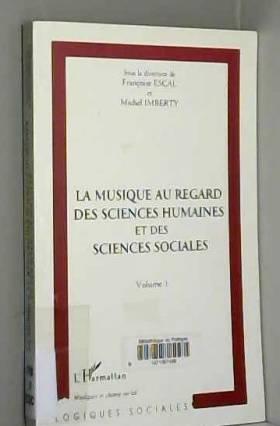 F Escal - La musique au regard des sciences humaines et des sciences sociales: Actes du colloque : Maison...
