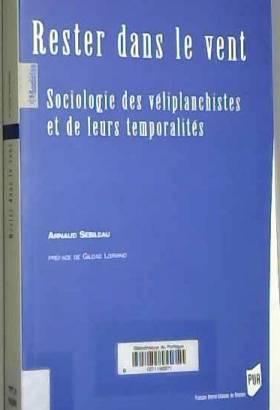 Arnaud Sebileau - Rester dans le vent : Sociologie des véliplanchistes et de leurs temporalités