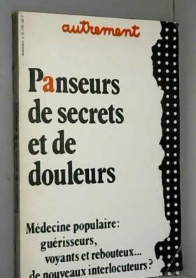 """Autrement - """"Panseurs de secrets et de douleurs, Médecine populaire : guérisseurs, voyants et rebouteux... de..."""