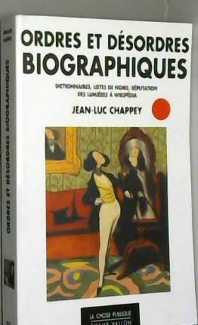 Jean-Luc Chappey - Ordres et désordres biographiques : Dictionnaires, listes de noms, réputation des Lumières à...