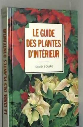David Squire - Le Guide des plantes d'intérieur