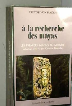 W. VON HAGEN VICTOR - A LA RECHERCHE DES MAYAS / LES PREMIERS MATINS DU MONDE.