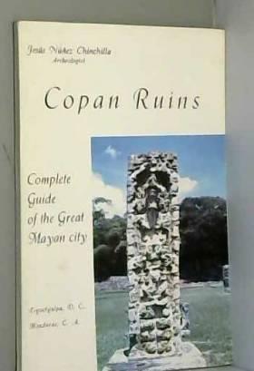 Jesus Nunez Chinchilla - Copan Ruins, Complete Guide of the Great Mayan City
