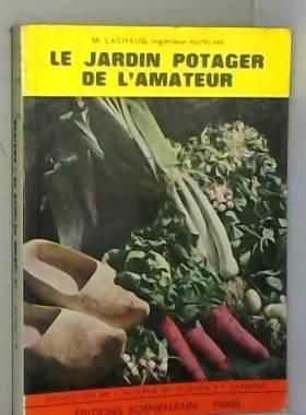 M. LACHAUD - Le jardin potager de l'amateur. Collection de l'amateur de fleurs et de jardins.