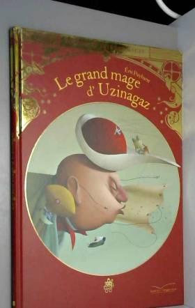 Eric Puybaret - Le grand mage d'Uzinagaz