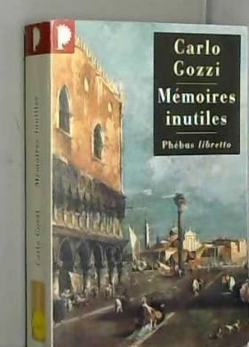 Carlo Gozzi - Mémoires inutiles : Chroniques indiscrètes de Venise au XVIIIe siècle