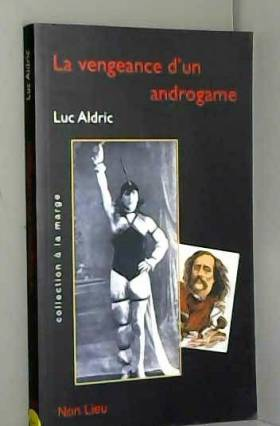 Luc Aldric - La vengeance d'un androgame : Petits suppléments à La vengeance d'une femme de Jules Barbey...
