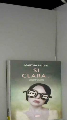 Martha Baillie et Paule Noyart - Si Clara...