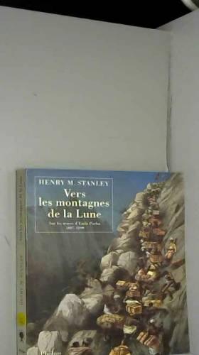 Henry Stanley - Vers les montagnes de la Lune : Sur les traces d'Emin Pacha, 1887-1889