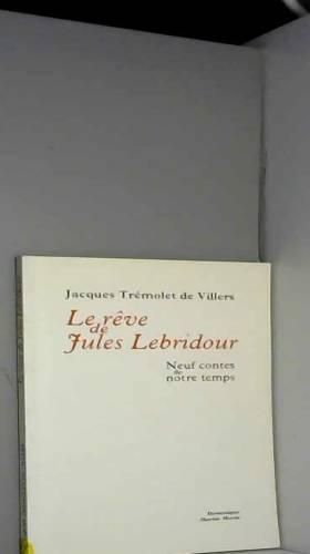 Jacques Trémolet de Villers - Le rêve de Jules Lebridour : Neuf contes de notre temps