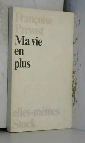 Ma vie en plus / Prévost, Françoise / Réf: 15871