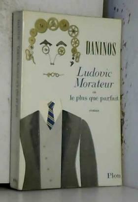 Daninos Pierre - Ludovic morateur ou le + que parfait