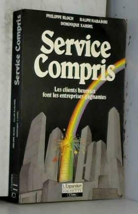 Hababou Ralph Bloch Philippe - SERVICE COMPRIS -Les clients heureux font les entreprises gagnantes