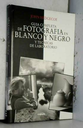 JOHN HEDGECOE - Guia Completa de Fotografia Blanco y Negro