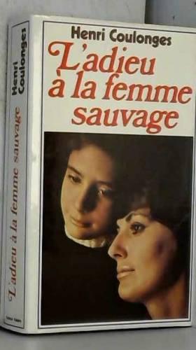 Henri Coulonges - L'adieu à la femme sauvage : Roman 468 pages : Reliure cartonnée & jacquette éditeur