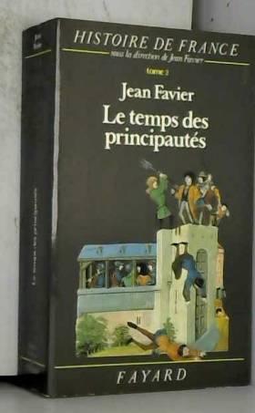 FAVIER JEAN - LE TEMPS DES PRINCIPAUTES - TOME 2 -