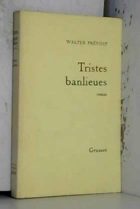 PREVOST WALTER. - TRISTES BANLIEUES.