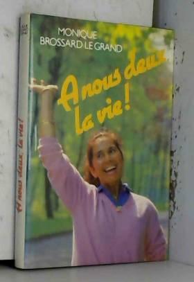 Monique Brossard-Le Grand - À nous deux, la vie!