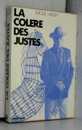 WALSH RAOUL - LA COLERE DES JUSTES.