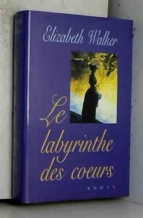 Elizabeth Walker - Le labyrinthe des coeurs