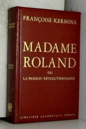 André Castelot - Madame Roland ou la passion révolutionnaire