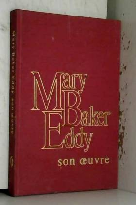 COLLECTIF - Mary baker eddy. son oeuvre.