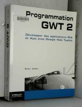 Sami Jaber - Programmation GWT 2 : Développer des applications RIA et Ajax avec Google Web Toolkit