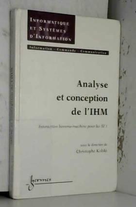 Christophe Kolski et Collectif - Analyse et conception de l'IHM : Tome 1, Interaction homme- machine pour les SI