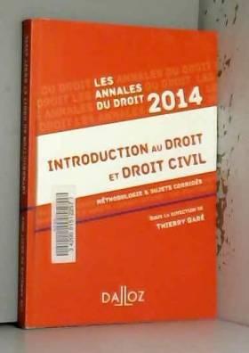 Thierry Garé - Annales Introduction au droit et droit civil 2014. Méthodologie & sujets