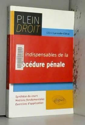 Céline Laronde-Clérac - Les Indispensables de la Procédure Pénale