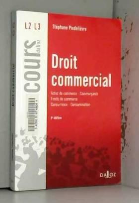 Stéphane Piedelièvre - Droit commercial. Actes de commerce Commerçants Fonds de commerce Concurrence Consommation - 9e éd.