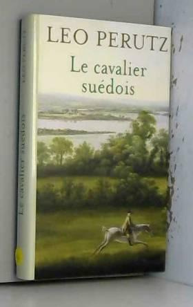 Leo Perutz et Martine Keyser - Le cavalier suedois