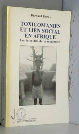 Marie-France Doray - Toxicomanies et lien social en Afrique: Les inter-dits de la modernité