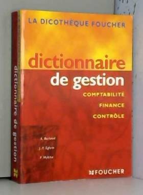 Alain Burlaud, Jean-Yves Eglem et Patrick Mykita - Dictionnaire de gestion : Comptabilité, finance, contrôle