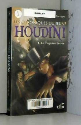 Denis Ramsay - Les Chroniques du Jeune Houdini T 01 le Magicien de Rue