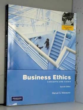 Manuel G. Velasquez - Business Ethics: Concepts and Cases: International Edition