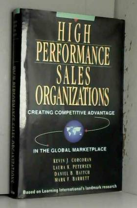 Kevin J. Corcoran, Laura K. Petersen, Daniel B.... - High Performance Sales Organizations: Achieving Competitive Advantage in the Global Marketplace