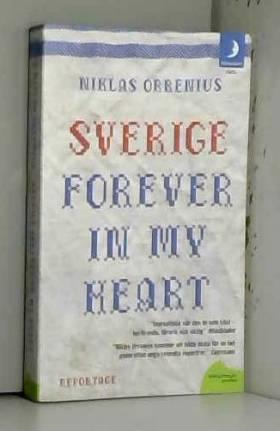 Niklas Orrenius - Sverige forever in my heart: reportage om rädsla, tolerans och migration