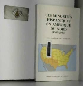 Jean Cazemajou - Les Minorités hispaniques en Amérique du Nord : 1960-1980, conflits idéologiques et échanges...