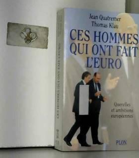 Jean Quatremer - CES HOMMES QUI ONT FAIT L'EURO. : Querelles et ambitions européennes